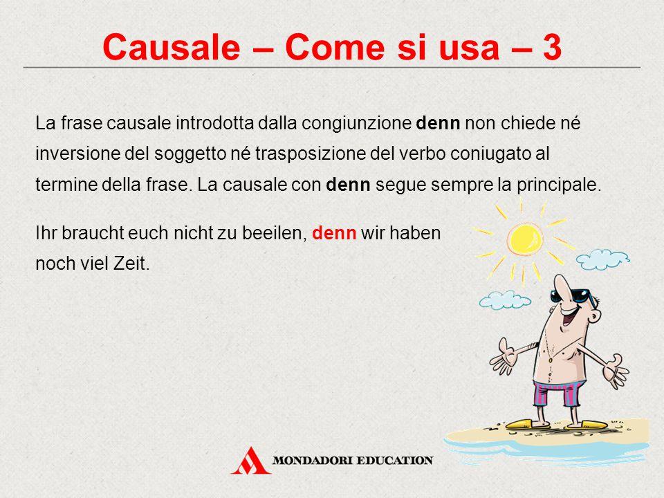 Causale – Come si usa – 3 La frase causale introdotta dalla congiunzione denn non chiede né inversione del soggetto né trasposizione del verbo coniuga