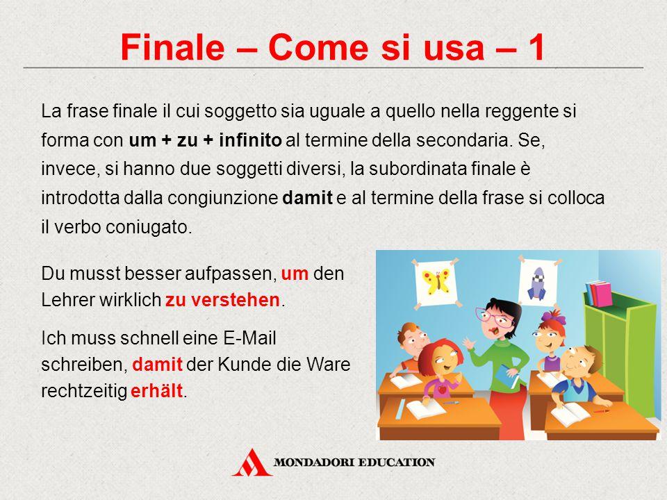 Finale – Come si usa – 1 La frase finale il cui soggetto sia uguale a quello nella reggente si forma con um + zu + infinito al termine della secondari