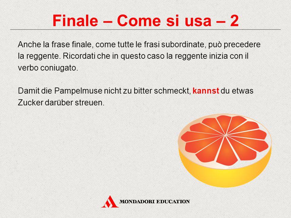 Finale – Come si usa – 2 Anche la frase finale, come tutte le frasi subordinate, può precedere la reggente. Ricordati che in questo caso la reggente i