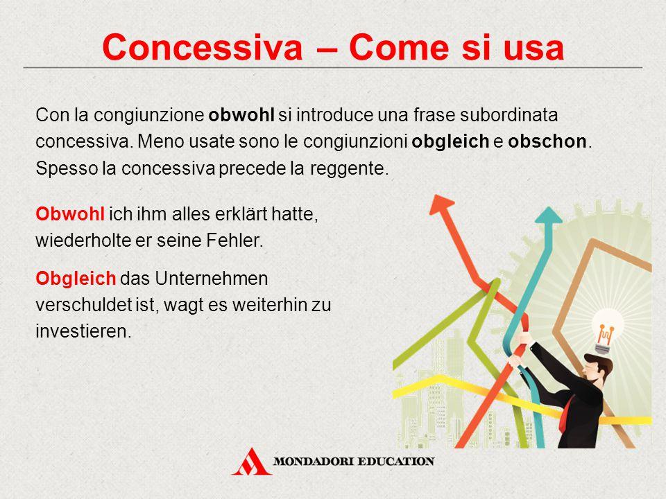 Concessiva – Come si usa Con la congiunzione obwohl si introduce una frase subordinata concessiva. Meno usate sono le congiunzioni obgleich e obschon.