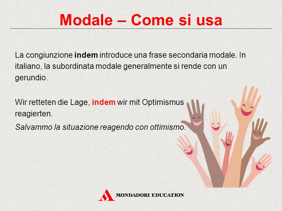 Modale – Come si usa La congiunzione indem introduce una frase secondaria modale. In italiano, la subordinata modale generalmente si rende con un geru