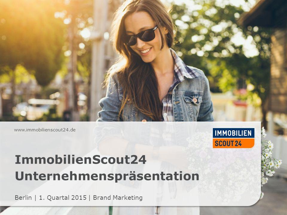 www.immobilienscout24.de ImmobilienScout24 Unternehmenspräsentation Berlin | 1. Quartal 2015 | Brand Marketing