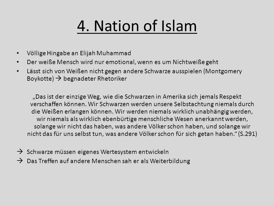 4. Nation of Islam Völlige Hingabe an Elijah Muhammad Der weiße Mensch wird nur emotional, wenn es um Nichtweiße geht Lässt sich von Weißen nicht gege