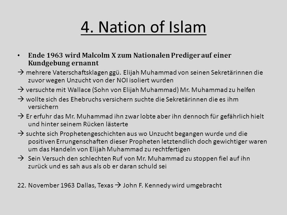 4. Nation of Islam Ende 1963 wird Malcolm X zum Nationalen Prediger auf einer Kundgebung ernannt  mehrere Vaterschaftsklagen ggü. Elijah Muhammad von
