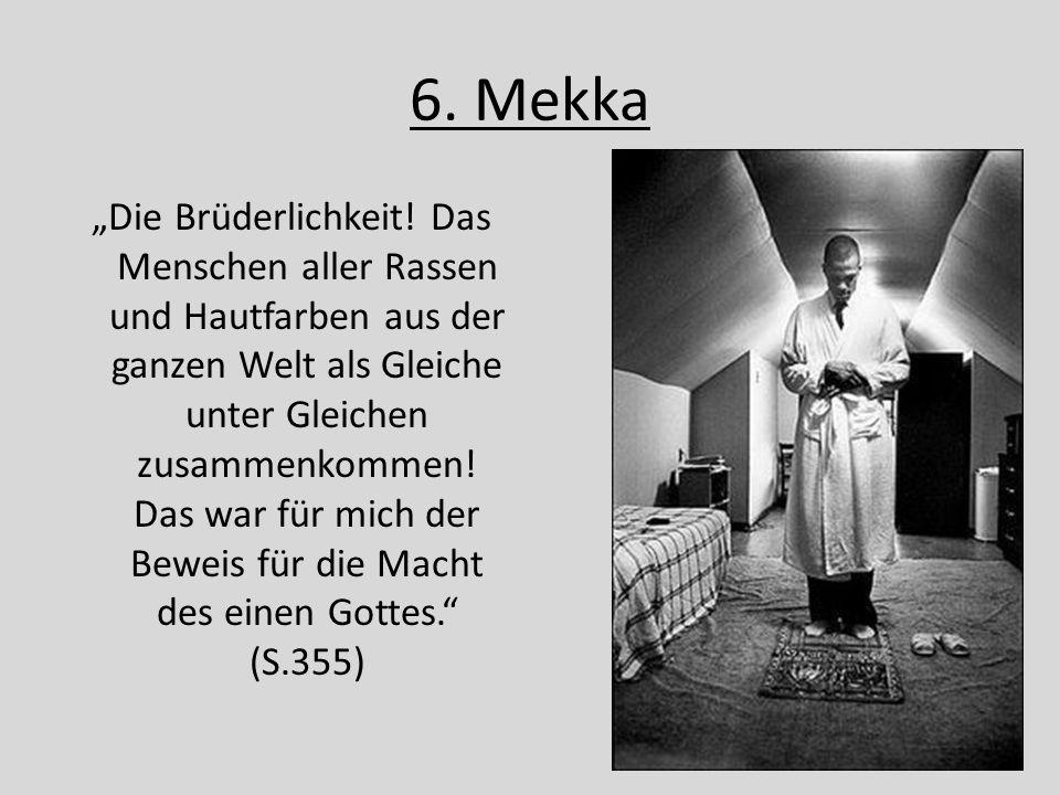 """6. Mekka """"Die Brüderlichkeit! Das Menschen aller Rassen und Hautfarben aus der ganzen Welt als Gleiche unter Gleichen zusammenkommen! Das war für mich"""
