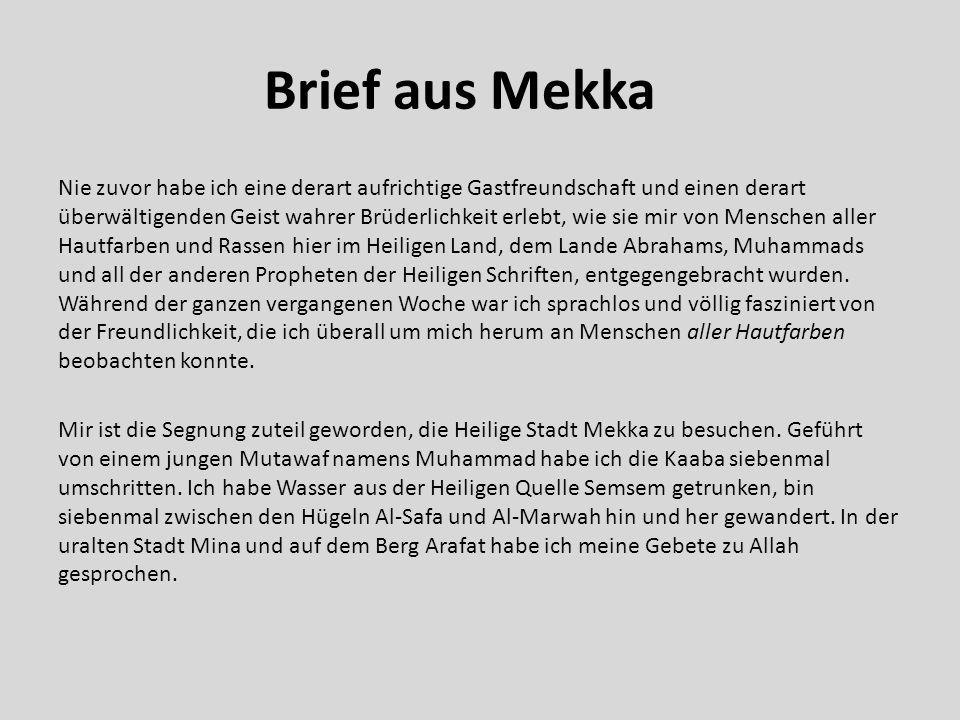 Brief aus Mekka Nie zuvor habe ich eine derart aufrichtige Gastfreundschaft und einen derart überwältigenden Geist wahrer Brüderlichkeit erlebt, wie s
