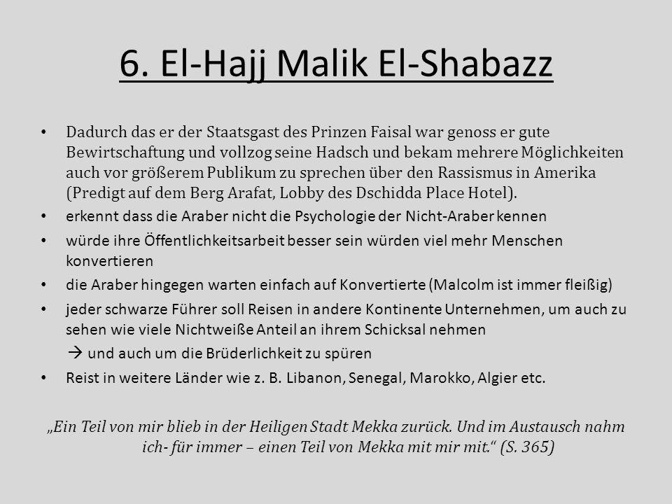 6. El-Hajj Malik El-Shabazz Dadurch das er der Staatsgast des Prinzen Faisal war genoss er gute Bewirtschaftung und vollzog seine Hadsch und bekam meh
