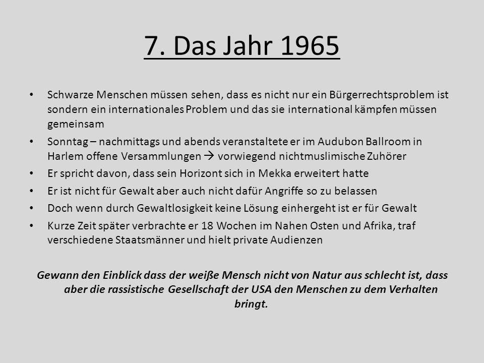 7. Das Jahr 1965 Schwarze Menschen müssen sehen, dass es nicht nur ein Bürgerrechtsproblem ist sondern ein internationales Problem und das sie interna