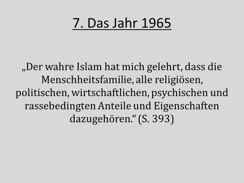 """7. Das Jahr 1965 """"Der wahre Islam hat mich gelehrt, dass die Menschheitsfamilie, alle religiösen, politischen, wirtschaftlichen, psychischen und rasse"""