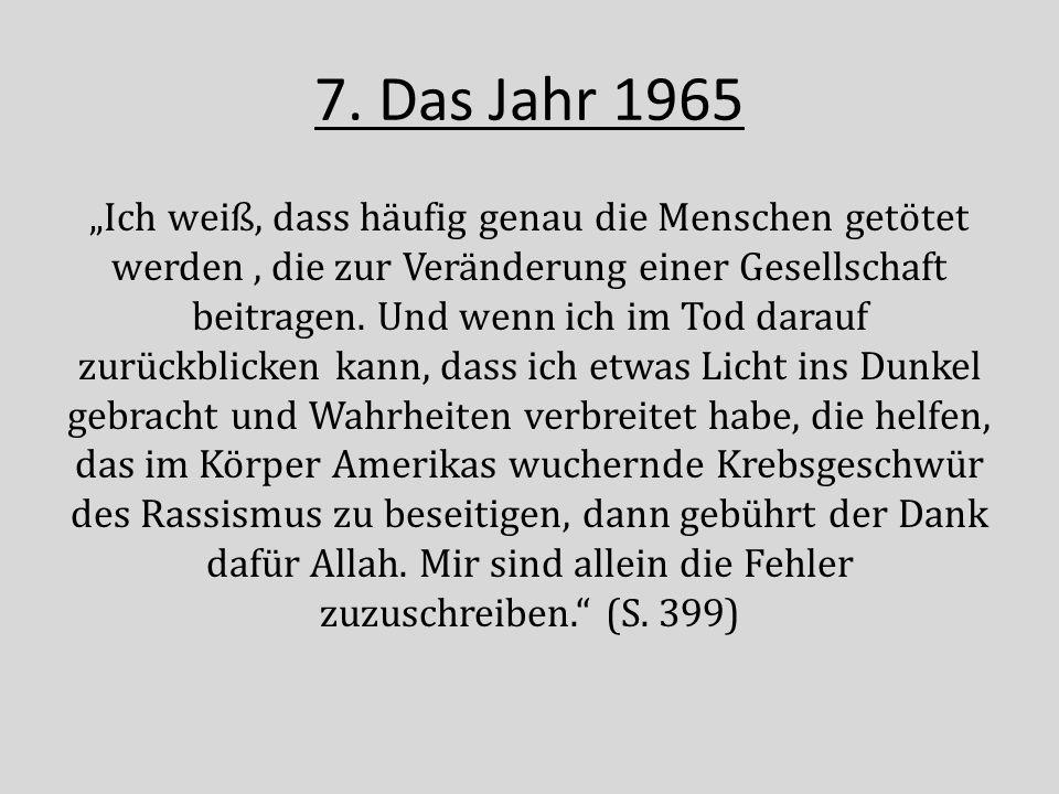 """7. Das Jahr 1965 """"Ich weiß, dass häufig genau die Menschen getötet werden, die zur Veränderung einer Gesellschaft beitragen. Und wenn ich im Tod darau"""