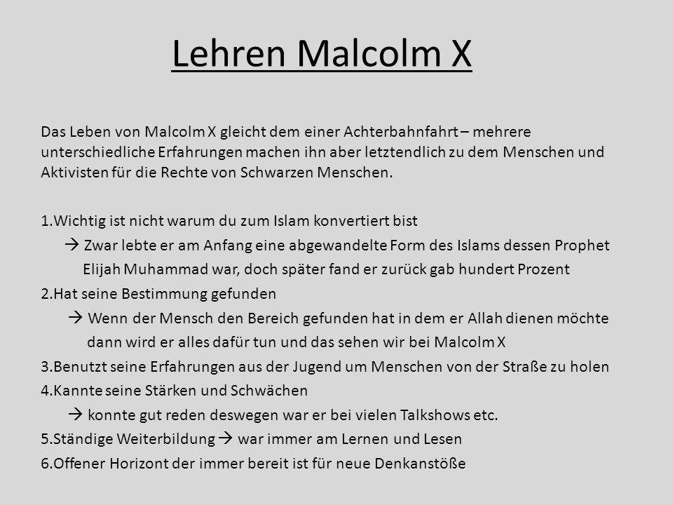Lehren Malcolm X Das Leben von Malcolm X gleicht dem einer Achterbahnfahrt – mehrere unterschiedliche Erfahrungen machen ihn aber letztendlich zu dem