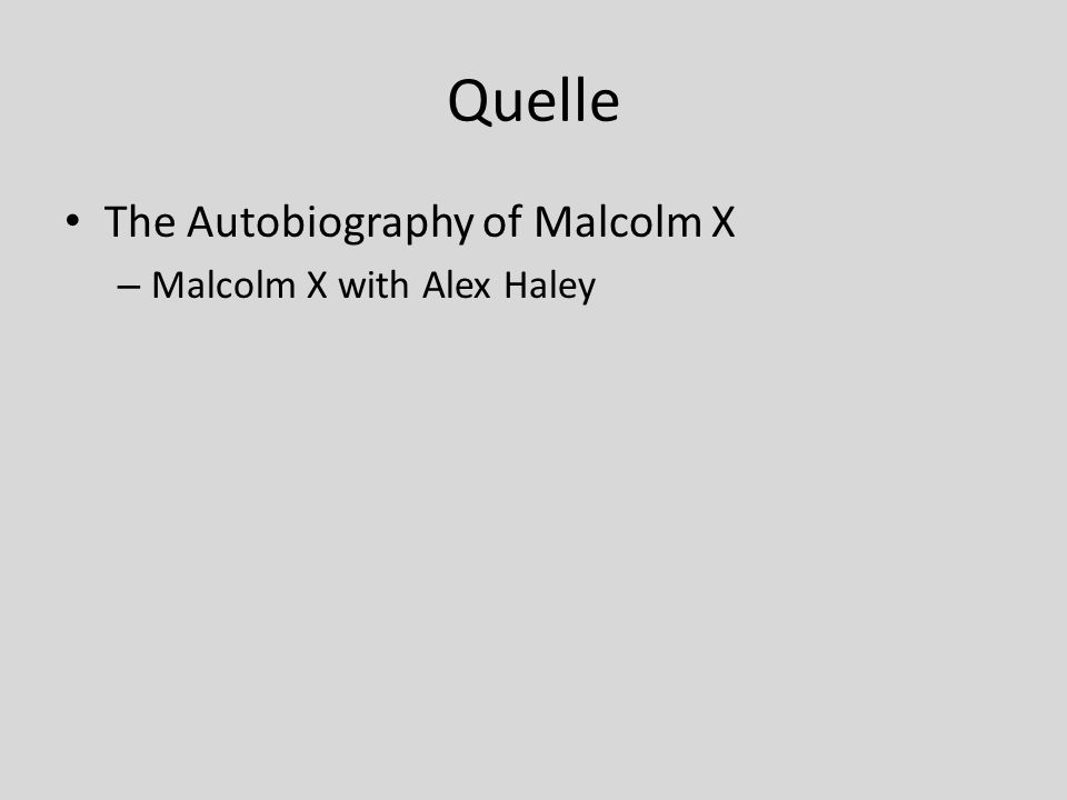 Quelle The Autobiography of Malcolm X – Malcolm X with Alex Haley