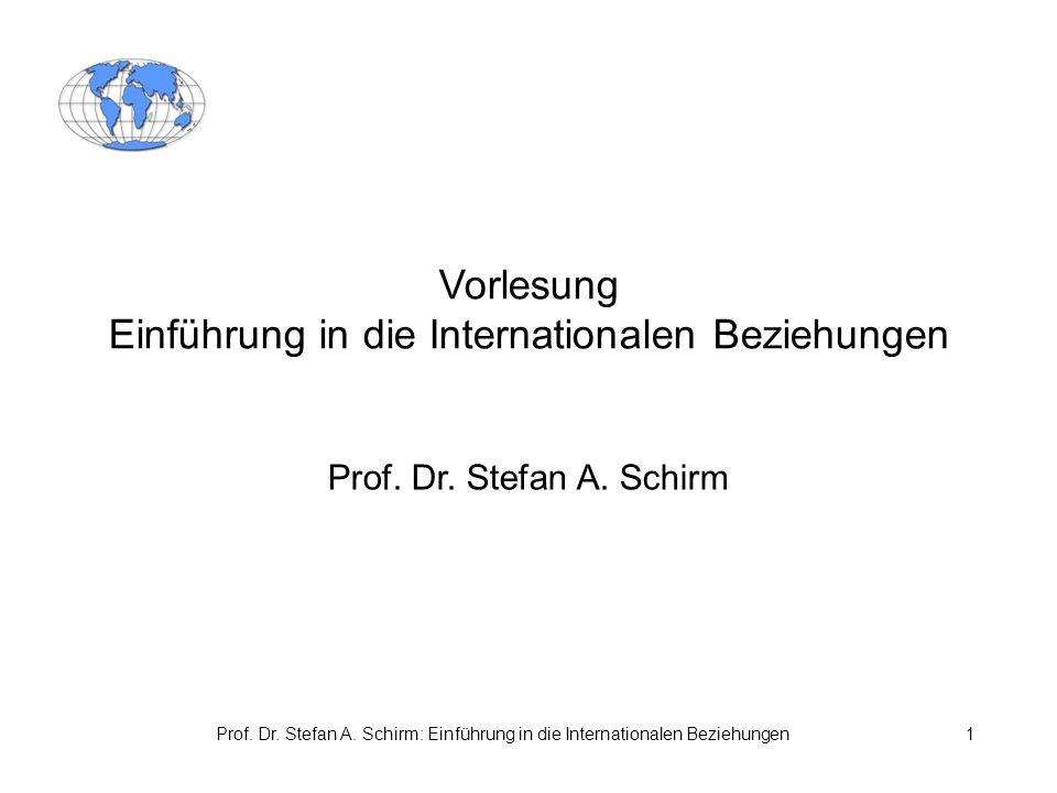 Prof. Dr. Stefan A. Schirm: Einführung in die Internationalen Beziehungen1 Vorlesung Einführung in die Internationalen Beziehungen Prof. Dr. Stefan A.