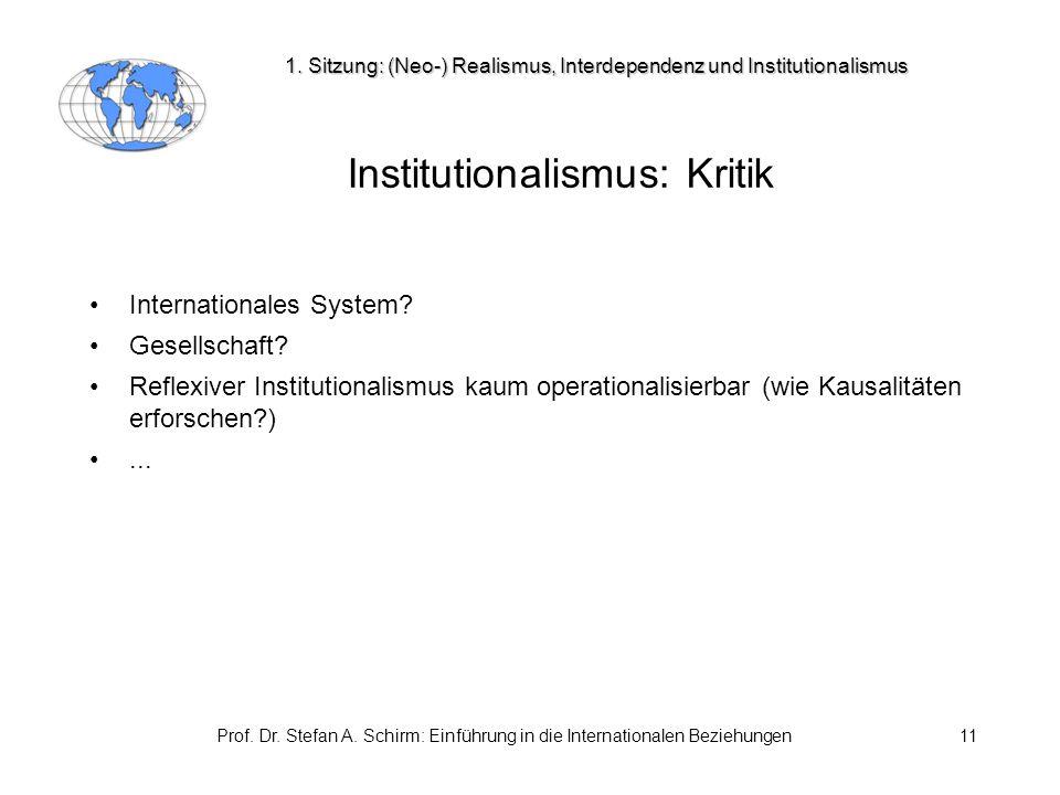 Prof. Dr. Stefan A. Schirm: Einführung in die Internationalen Beziehungen11 Institutionalismus: Kritik Internationales System? Gesellschaft? Reflexive