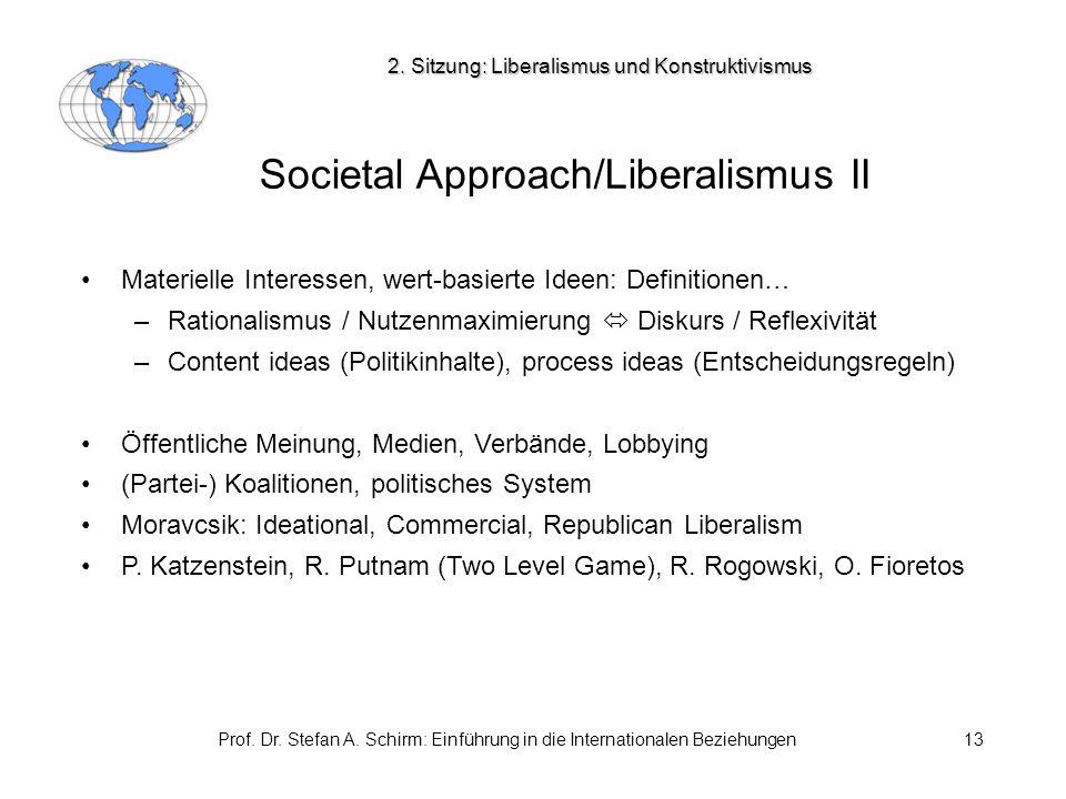Prof. Dr. Stefan A. Schirm: Einführung in die Internationalen Beziehungen13 Societal Approach/Liberalismus II Materielle Interessen, wert-basierte Ide
