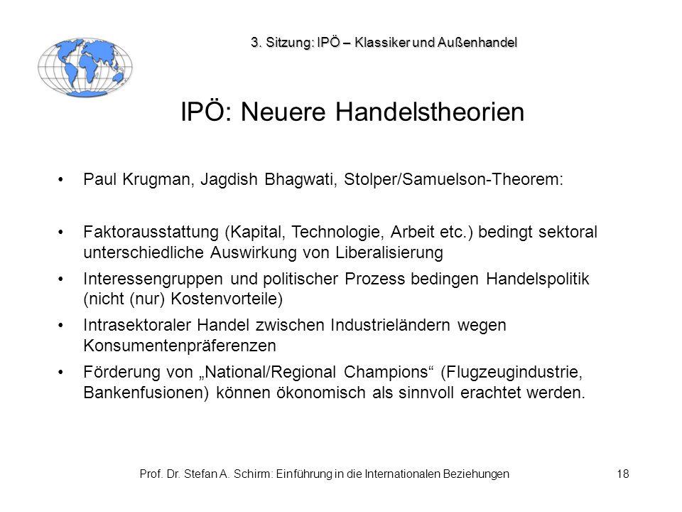Prof. Dr. Stefan A. Schirm: Einführung in die Internationalen Beziehungen18 IPÖ: Neuere Handelstheorien Paul Krugman, Jagdish Bhagwati, Stolper/Samuel