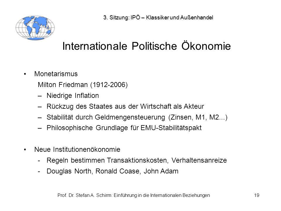 Prof. Dr. Stefan A. Schirm: Einführung in die Internationalen Beziehungen19 Internationale Politische Ökonomie Monetarismus Milton Friedman (1912-2006