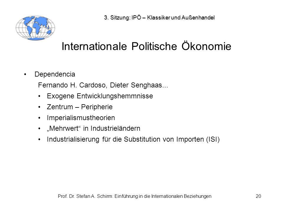 Prof. Dr. Stefan A. Schirm: Einführung in die Internationalen Beziehungen20 Internationale Politische Ökonomie Dependencia Fernando H. Cardoso, Dieter