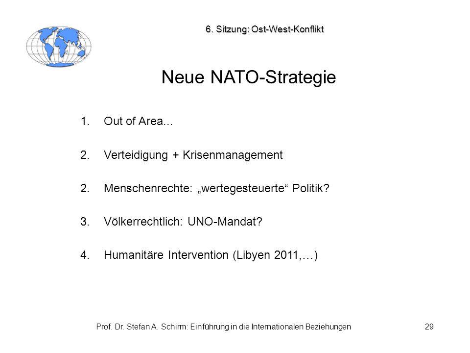 Prof. Dr. Stefan A. Schirm: Einführung in die Internationalen Beziehungen29 Neue NATO-Strategie 1.Out of Area... 2.Verteidigung + Krisenmanagement 2.M
