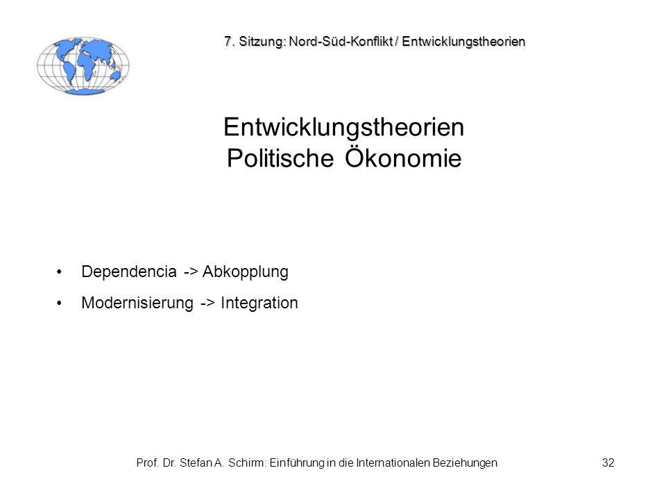 Prof. Dr. Stefan A. Schirm: Einführung in die Internationalen Beziehungen32 Entwicklungstheorien Politische Ökonomie Dependencia -> Abkopplung Moderni