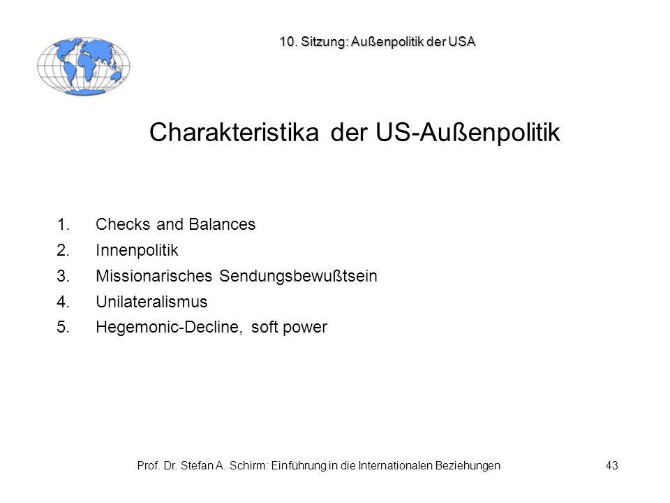 Prof. Dr. Stefan A. Schirm: Einführung in die Internationalen Beziehungen43 Charakteristika der US-Außenpolitik 1. Checks and Balances 2. Innenpolitik
