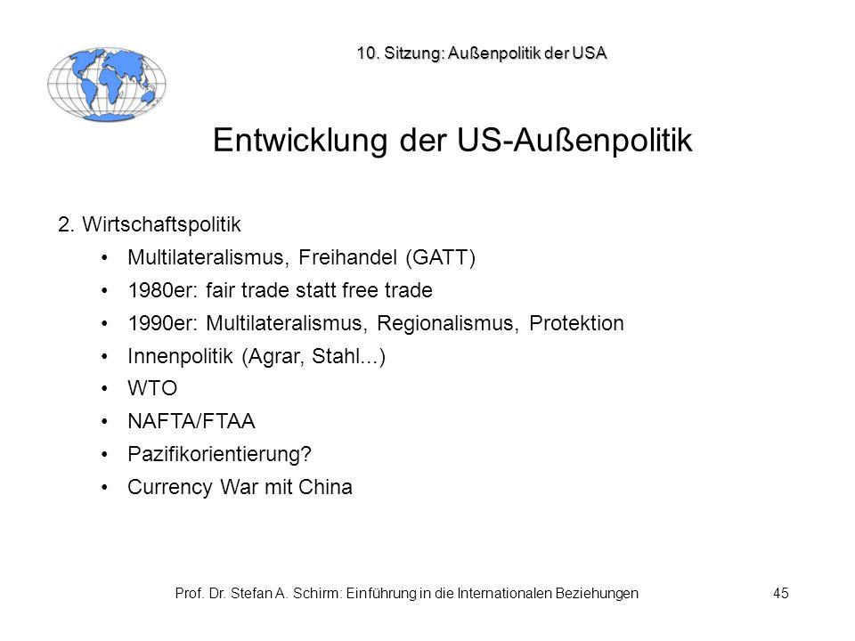 Prof. Dr. Stefan A. Schirm: Einführung in die Internationalen Beziehungen45 Entwicklung der US-Außenpolitik 2. Wirtschaftspolitik Multilateralismus, F