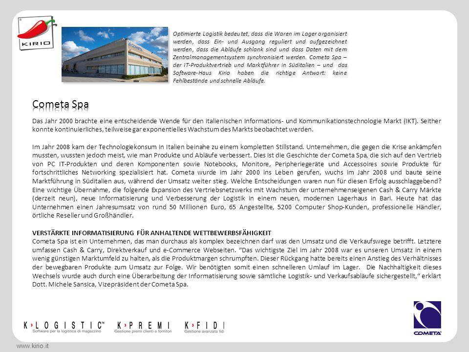 La revisione della logistica di Cometa è stata graduale: dapprima l'introduzione del K-Logistic nelle due sedi logistiche di Trapani e Bari (studio del layout del magazzino, progettazione relativa all'ubicazione dei prodotti e implementazione del software), poi il passaggio all'unica sede di Bari di circa 5.000 mq (arecoperta).