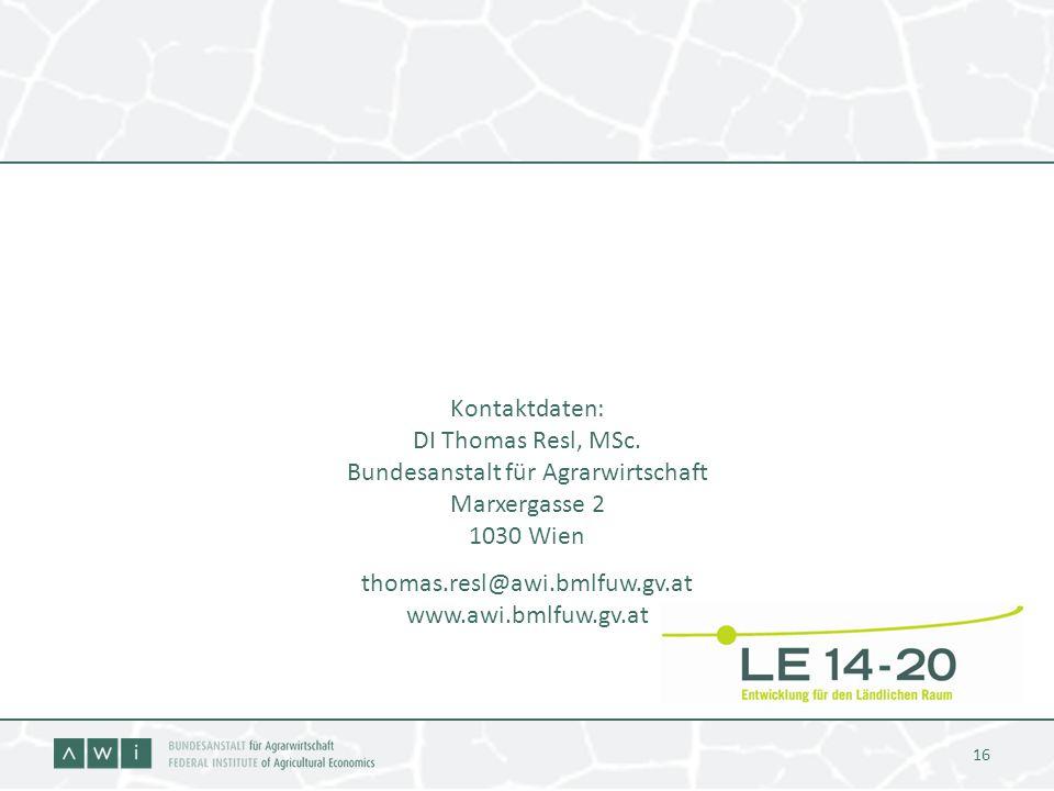 16 Kontaktdaten: DI Thomas Resl, MSc. Bundesanstalt für Agrarwirtschaft Marxergasse 2 1030 Wien thomas.resl@awi.bmlfuw.gv.at www.awi.bmlfuw.gv.at