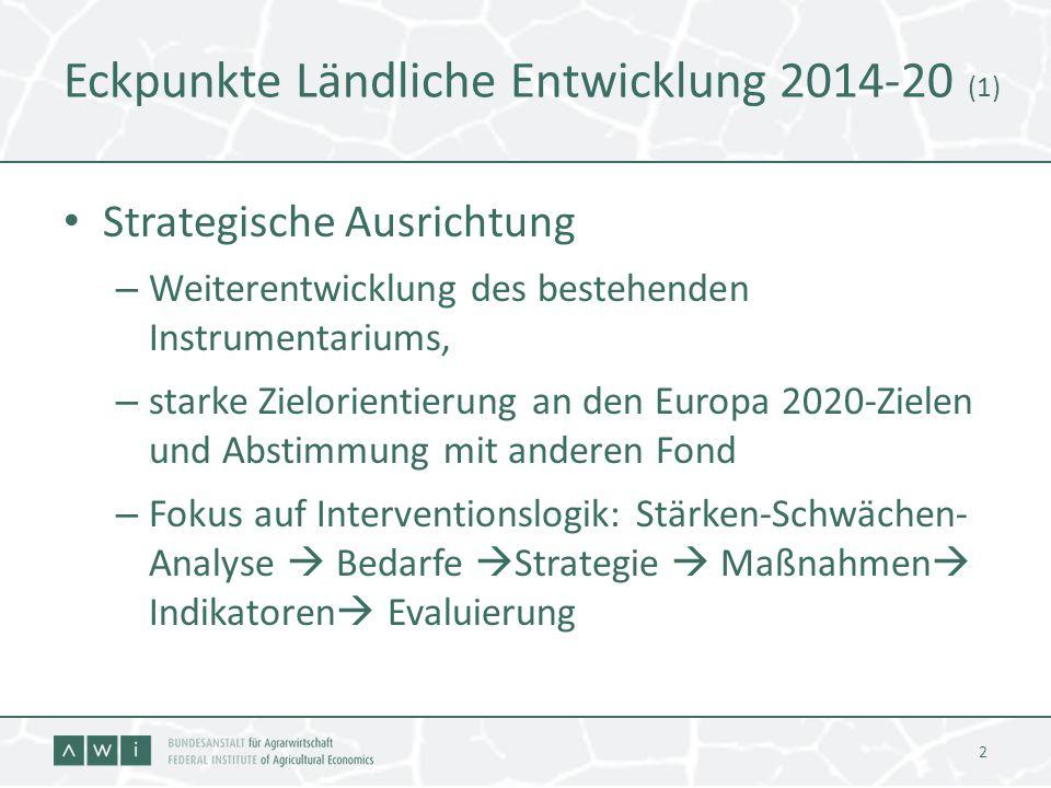 Eckpunkte Ländliche Entwicklung 2014-20 (1) Strategische Ausrichtung – Weiterentwicklung des bestehenden Instrumentariums, – starke Zielorientierung a