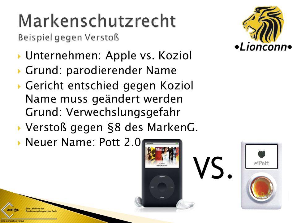  Unternehmen: Apple vs. Koziol  Grund: parodierender Name  Gericht entschied gegen Koziol Name muss geändert werden Grund: Verwechslungsgefahr  Ve