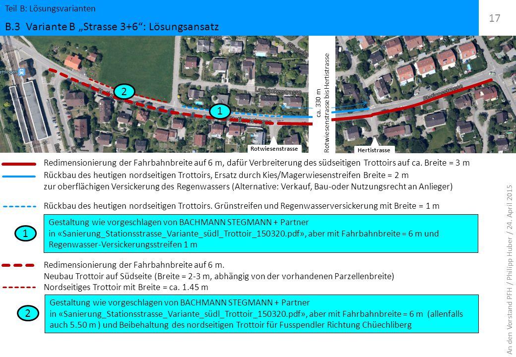 ca. 330 m Rotwiesenstrasse bis Hertistrasse Redimensionierung der Fahrbahnbreite auf 6 m, dafür Verbreiterung des südseitigen Trottoirs auf ca. Breite