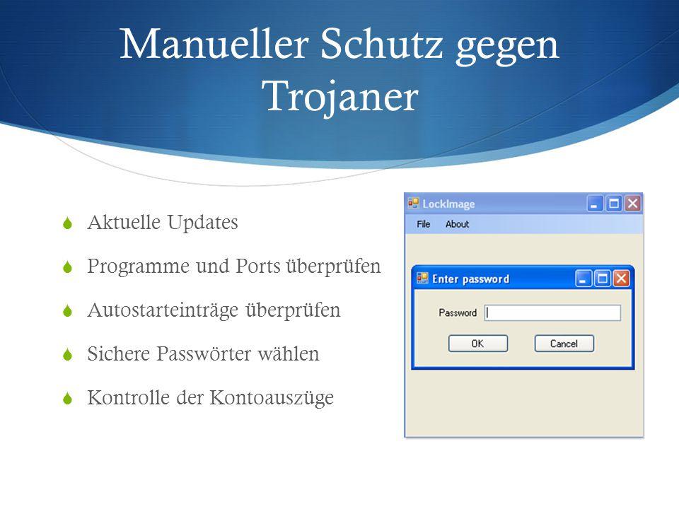 Manueller Schutz gegen Trojaner  Aktuelle Updates  Programme und Ports überprüfen  Autostarteinträge überprüfen  Sichere Passwörter wählen  Kontrolle der Kontoauszüge