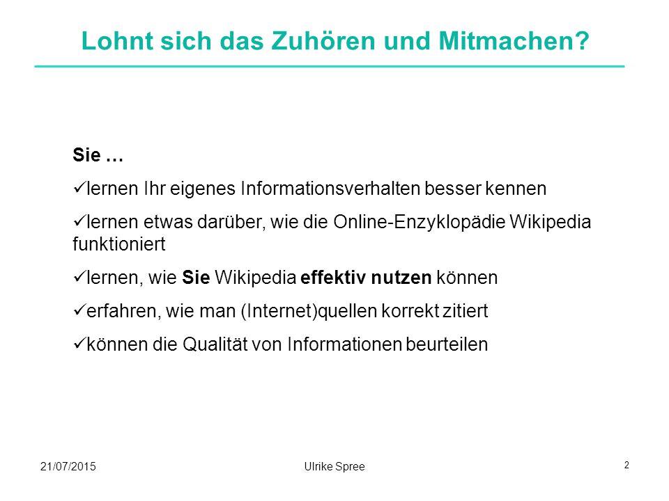 21/07/2015Ulrike Spree13 Informationsverhalten erforschen Was halten die die Schülerinnen und Schüler der Klassen 10 und 11 des Gerhart-Hauptmann- Gymansiums Wernigerode von Wikipedia und wie nutzen sie Wikipedia?