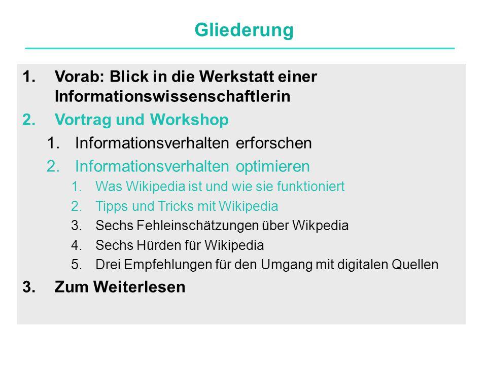 Gliederung 1.Vorab: Blick in die Werkstatt einer Informationswissenschaftlerin 2.Vortrag und Workshop 1.Informationsverhalten erforschen 2.Information
