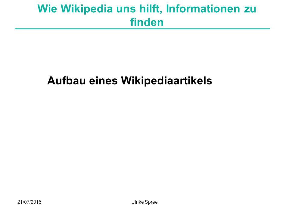 21/07/2015Ulrike Spree Wie Wikipedia uns hilft, Informationen zu finden Aufbau eines Wikipediaartikels