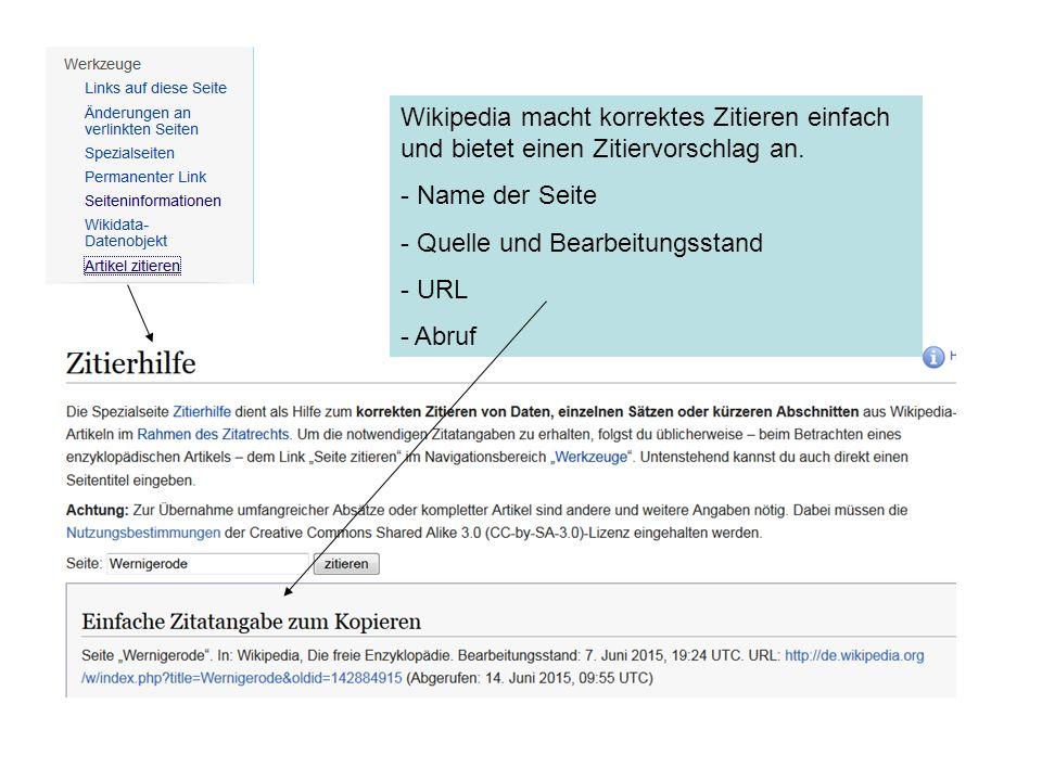 Wikipedia macht korrektes Zitieren einfach und bietet einen Zitiervorschlag an. - Name der Seite - Quelle und Bearbeitungsstand - URL - Abruf