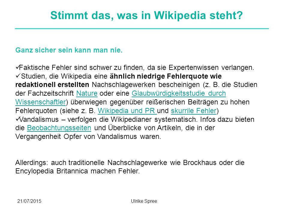 21/07/2015Ulrike Spree Stimmt das, was in Wikipedia steht? Ganz sicher sein kann man nie. Faktische Fehler sind schwer zu finden, da sie Expertenwisse