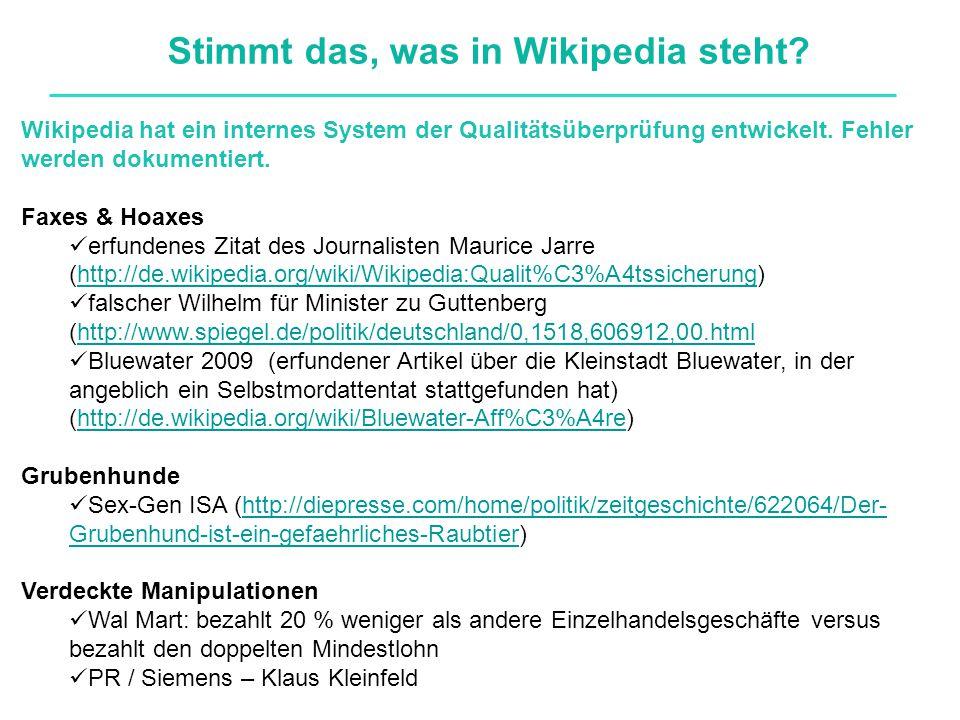 Stimmt das, was in Wikipedia steht? Wikipedia hat ein internes System der Qualitätsüberprüfung entwickelt. Fehler werden dokumentiert. Faxes & Hoaxes