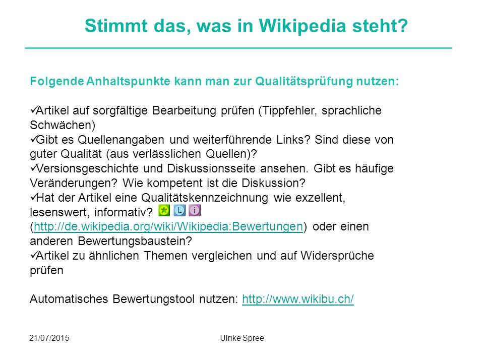 21/07/2015Ulrike Spree Stimmt das, was in Wikipedia steht? Folgende Anhaltspunkte kann man zur Qualitätsprüfung nutzen: Artikel auf sorgfältige Bearbe