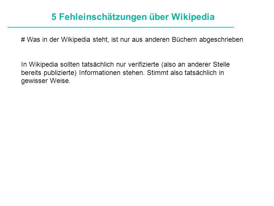 Definitionen # Was in der Wikipedia steht, ist nur aus anderen Büchern abgeschrieben In Wikipedia sollten tatsächlich nur verifizierte (also an anderer Stelle bereits publizierte) Informationen stehen.