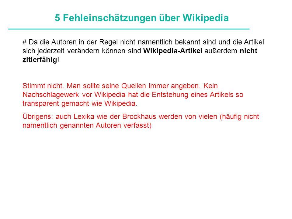 Definitionen # Da die Autoren in der Regel nicht namentlich bekannt sind und die Artikel sich jederzeit verändern können sind Wikipedia-Artikel außerdem nicht zitierfähig.