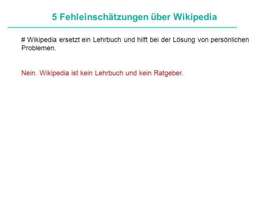 Definitionen # Wikipedia ersetzt ein Lehrbuch und hilft bei der Lösung von persönlichen Problemen. Nein. Wikipedia ist kein Lehrbuch und kein Ratgeber