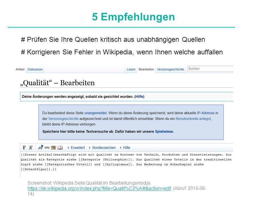 Definitionen # Prüfen Sie Ihre Quellen kritisch aus unabhängigen Quellen # Korrigieren Sie Fehler in Wikipedia, wenn Ihnen welche auffallen 5 Empfehlungen Screenshot: Wikipedia Seite Qualität im Bearbeitungsmodus.