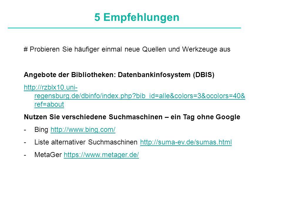 Definitionen # Probieren Sie häufiger einmal neue Quellen und Werkzeuge aus Angebote der Bibliotheken: Datenbankinfosystem (DBIS) http://rzblx10.uni- regensburg.de/dbinfo/index.php bib_id=alle&colors=3&ocolors=40& ref=about Nutzen Sie verschiedene Suchmaschinen – ein Tag ohne Google -Bing http://www.bing.com/http://www.bing.com/ -Liste alternativer Suchmaschinen http://suma-ev.de/sumas.htmlhttp://suma-ev.de/sumas.html -MetaGer https://www.metager.de/https://www.metager.de/ 5 Empfehlungen