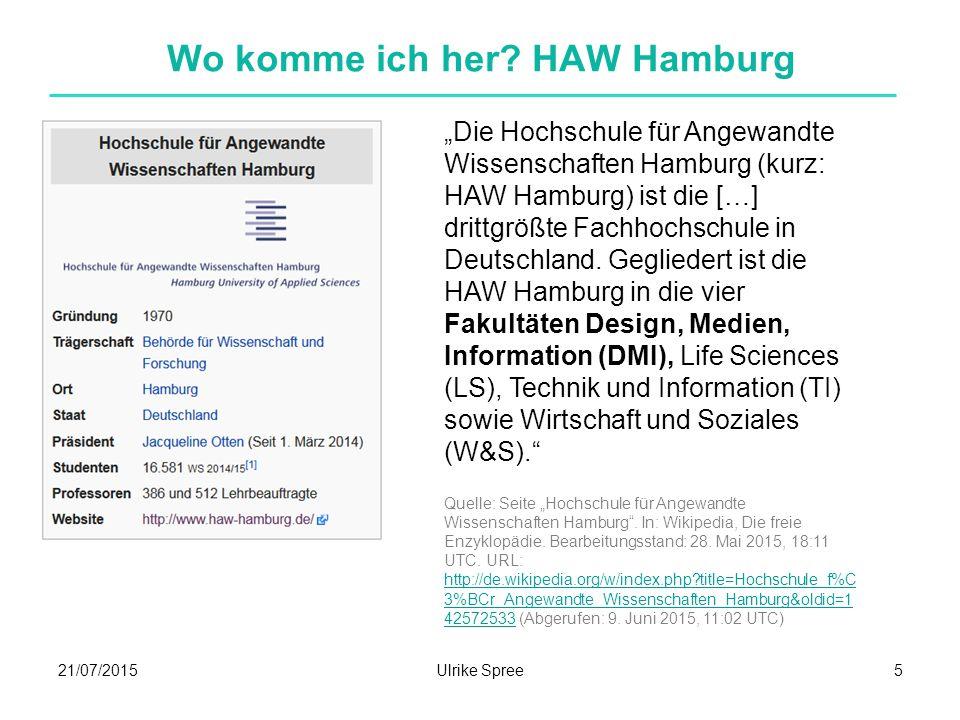 """21/07/2015Ulrike Spree5 Wo komme ich her? HAW Hamburg """"Die Hochschule für Angewandte Wissenschaften Hamburg (kurz: HAW Hamburg) ist die […] drittgrößt"""