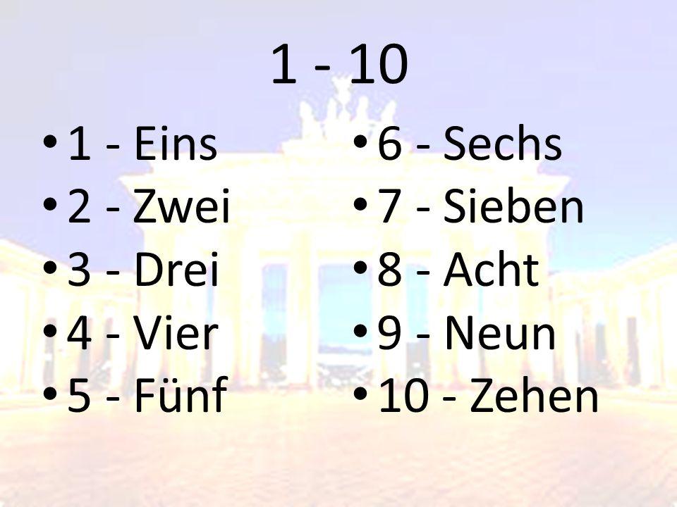 1 - 10 1 - Eins 2 - Zwei 3 - Drei 4 - Vier 5 - Fünf 6 - Sechs 7 - Sieben 8 - Acht 9 - Neun 10 - Zehen