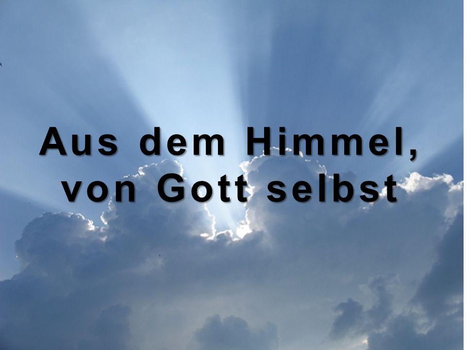 Aus dem Himmel, von Gott selbst