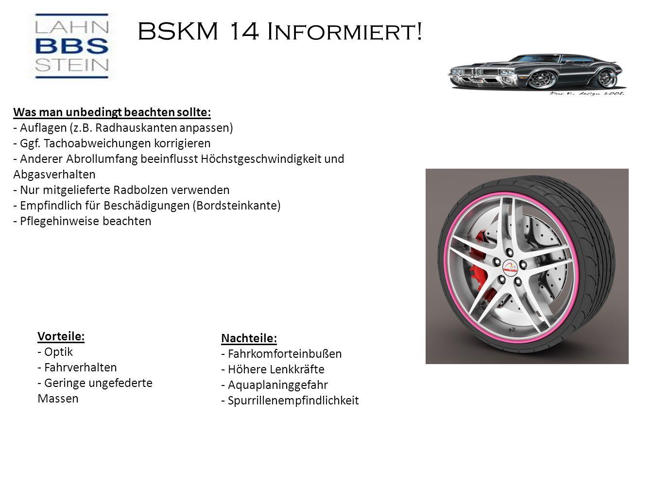 BSKM 14 Informiert! Was man unbedingt beachten sollte: - Auflagen (z.B. Radhauskanten anpassen) - Ggf. Tachoabweichungen korrigieren - Anderer Abrollu