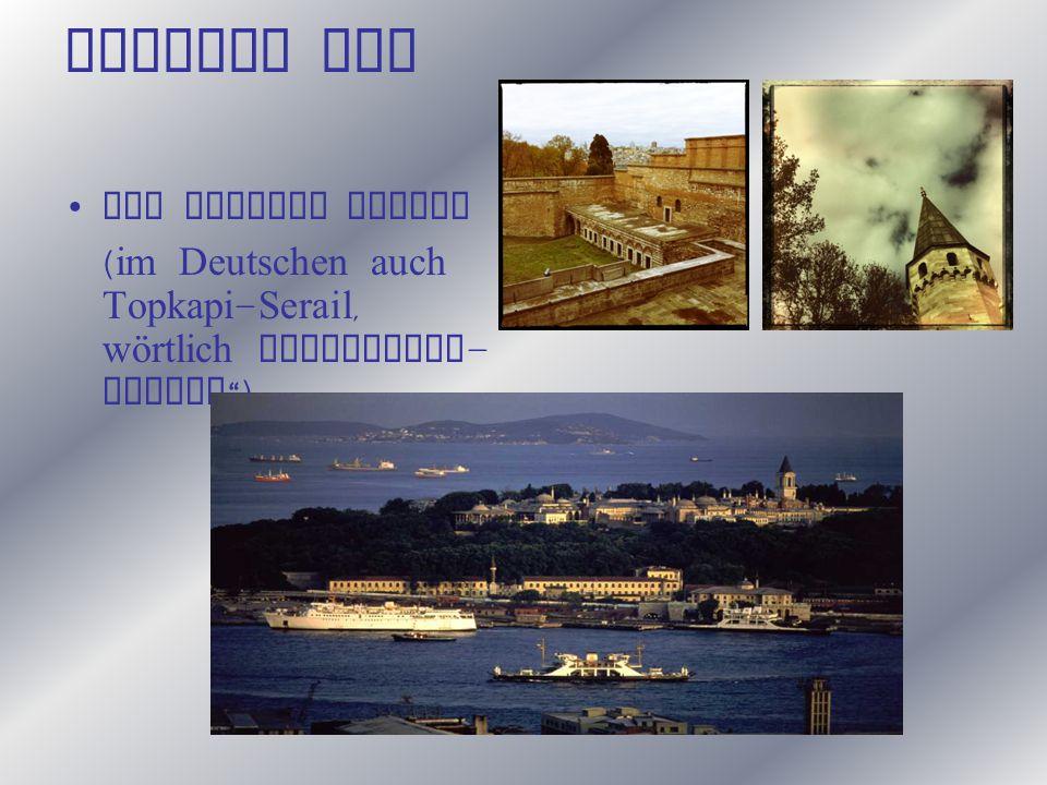 """Zweiter Tag Das Topkapi Sarayi ( im Deutschen auch Topkapi - Serail, wörtlich Kanonentor - Palast """")"""