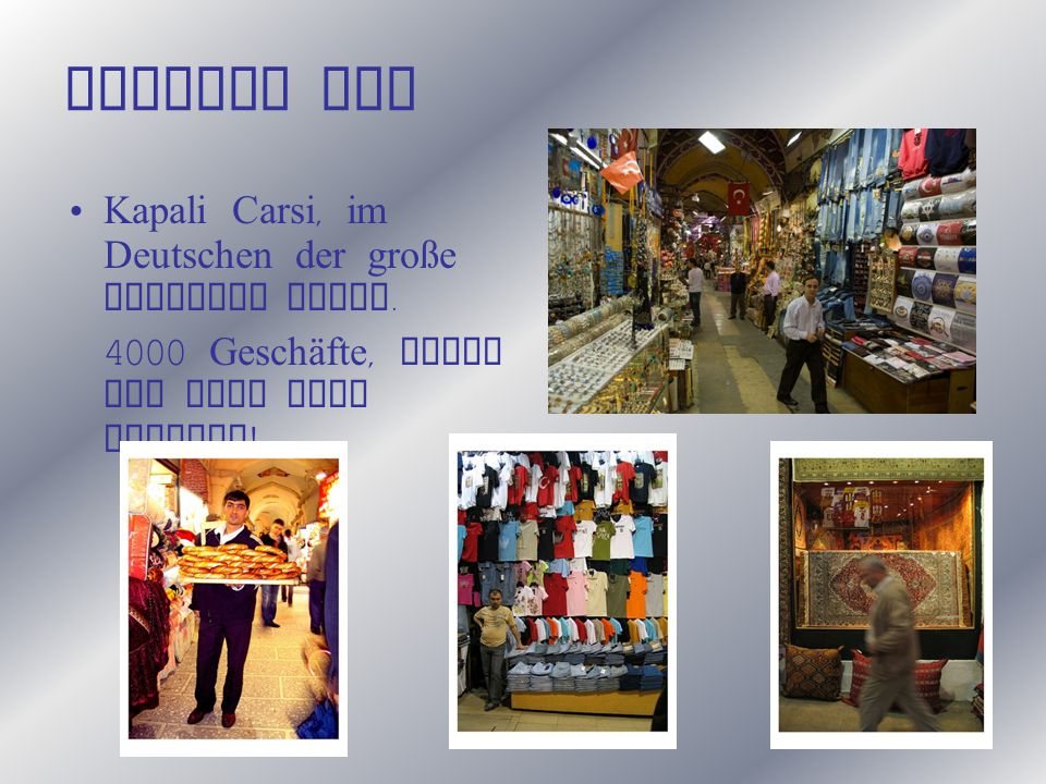 Zweiter Tag Kapali Carsi, im Deutschen der große gedeckte Basar. 4000 Geschäfte, alles was dein Herz begehrt !